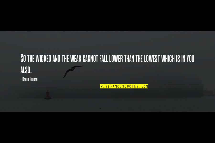 Soldier Fathers Quotes By Kahlil Gibran: So the wicked and the weak cannot fall