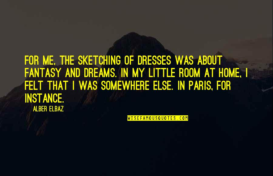 Soldiers Wife Quotes By Alber Elbaz: For me, the sketching of dresses was about