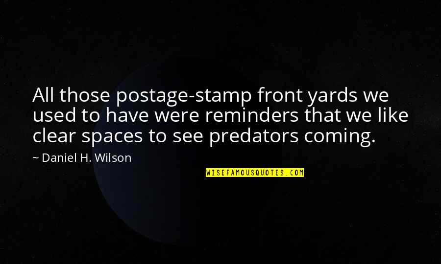 Sole Trader Quotes By Daniel H. Wilson: All those postage-stamp front yards we used to