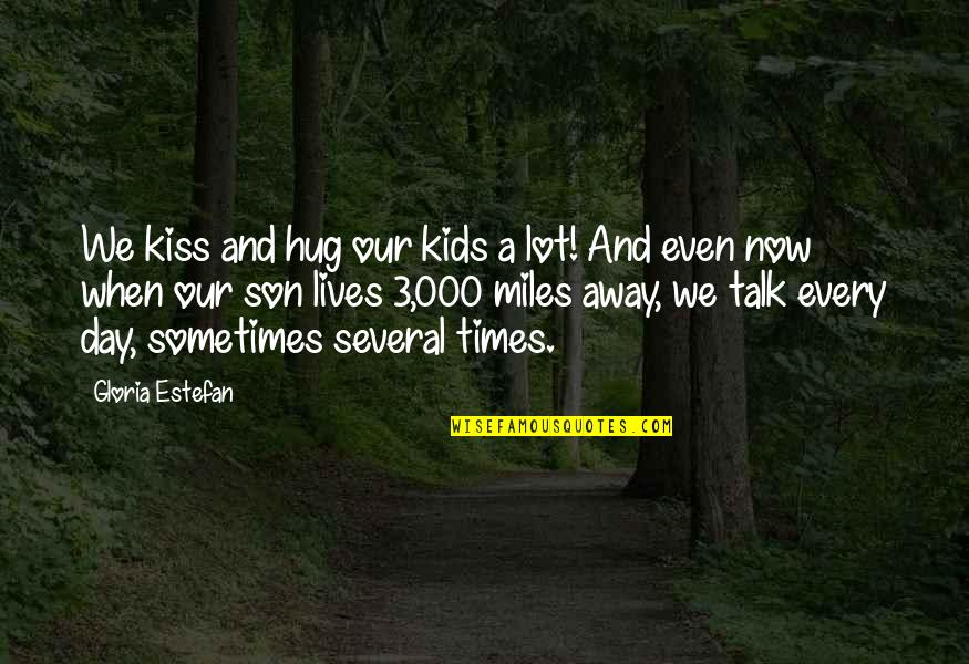 Sole Trader Quotes By Gloria Estefan: We kiss and hug our kids a lot!