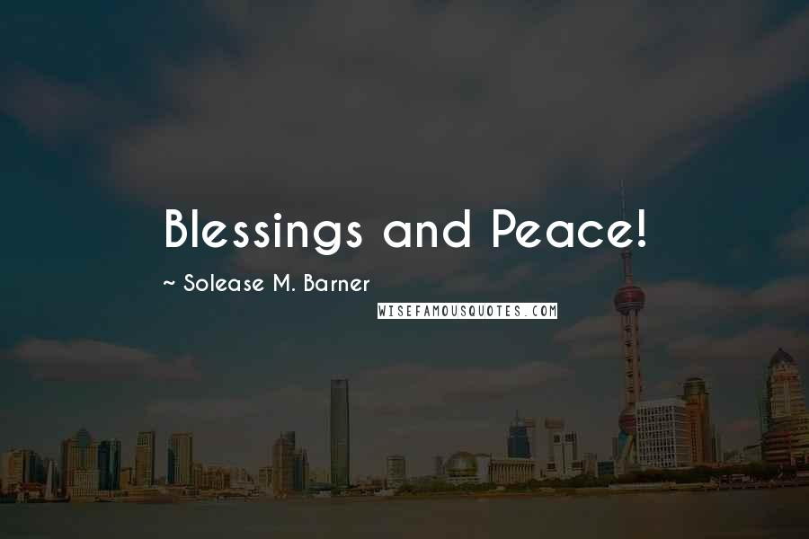 Solease M. Barner quotes: Blessings and Peace!