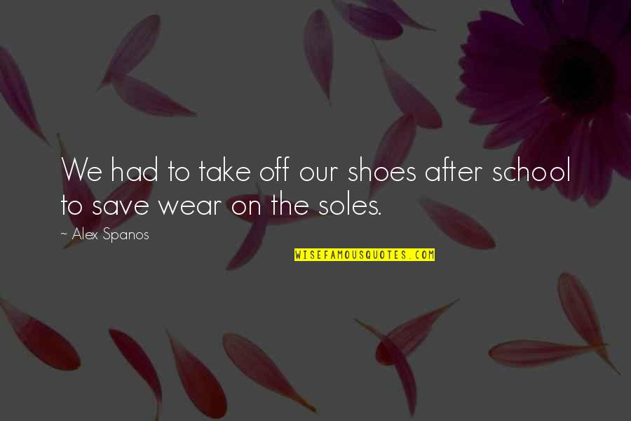 Soles Of Shoes Quotes By Alex Spanos: We had to take off our shoes after