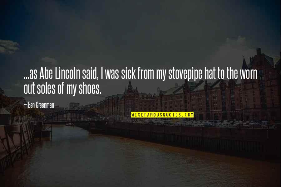 Soles Of Shoes Quotes By Ben Greenman: ...as Abe Lincoln said, I was sick from