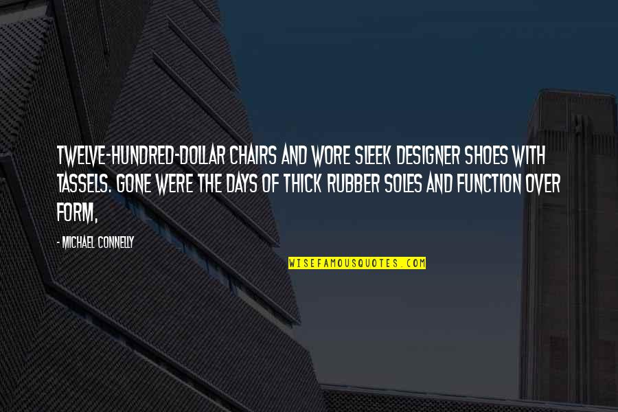 Soles Of Shoes Quotes By Michael Connelly: Twelve-hundred-dollar chairs and wore sleek designer shoes with