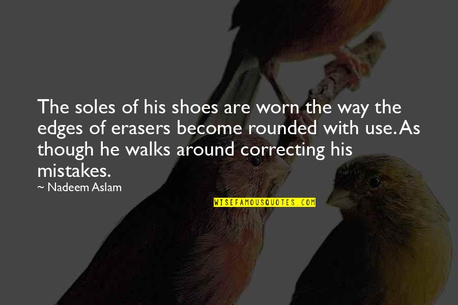 Soles Of Shoes Quotes By Nadeem Aslam: The soles of his shoes are worn the
