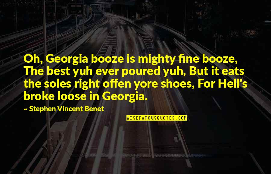 Soles Of Shoes Quotes By Stephen Vincent Benet: Oh, Georgia booze is mighty fine booze, The