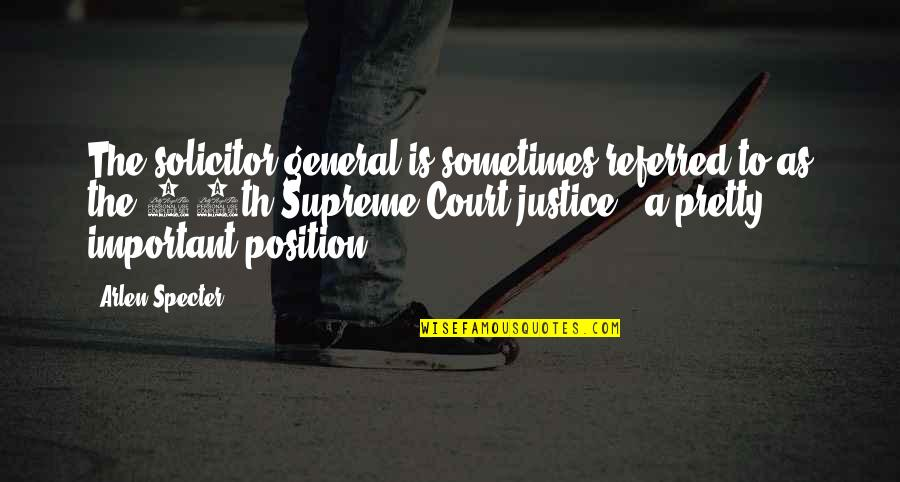 Solicitor Quotes By Arlen Specter: The solicitor general is sometimes referred to as