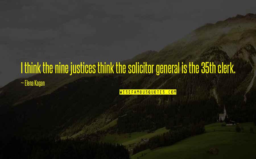 Solicitor Quotes By Elena Kagan: I think the nine justices think the solicitor