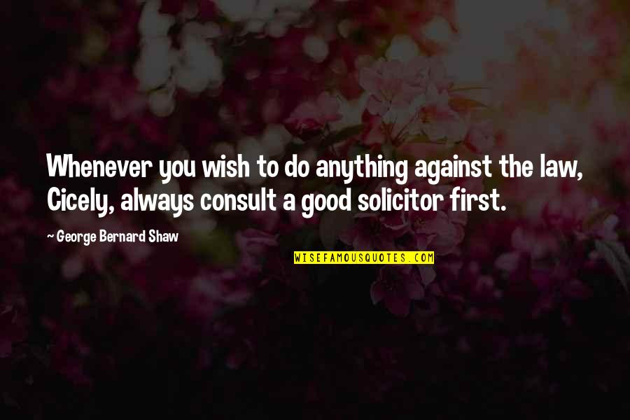 Solicitor Quotes By George Bernard Shaw: Whenever you wish to do anything against the