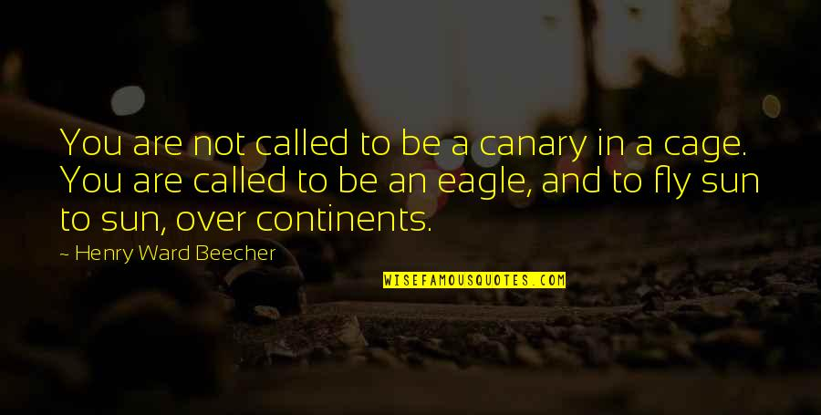 Solicitor Quotes By Henry Ward Beecher: You are not called to be a canary