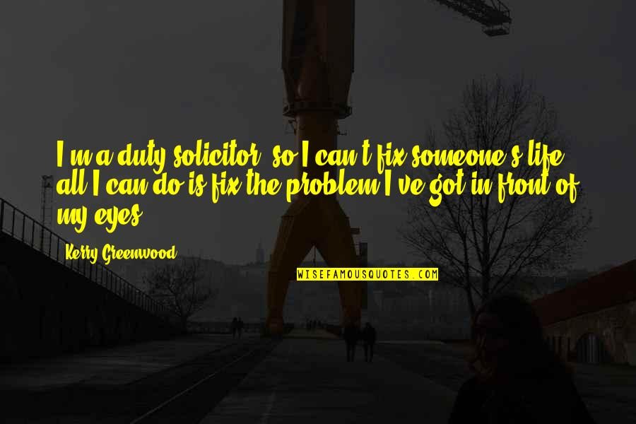 Solicitor Quotes By Kerry Greenwood: I'm a duty solicitor, so I can't fix