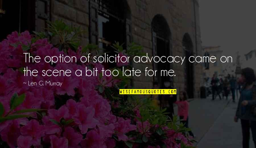 Solicitor Quotes By Len G. Murray: The option of solicitor advocacy came on the