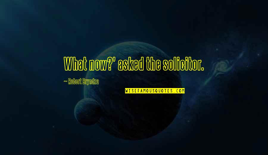Solicitor Quotes By Robert Bryndza: What now?' asked the solicitor.