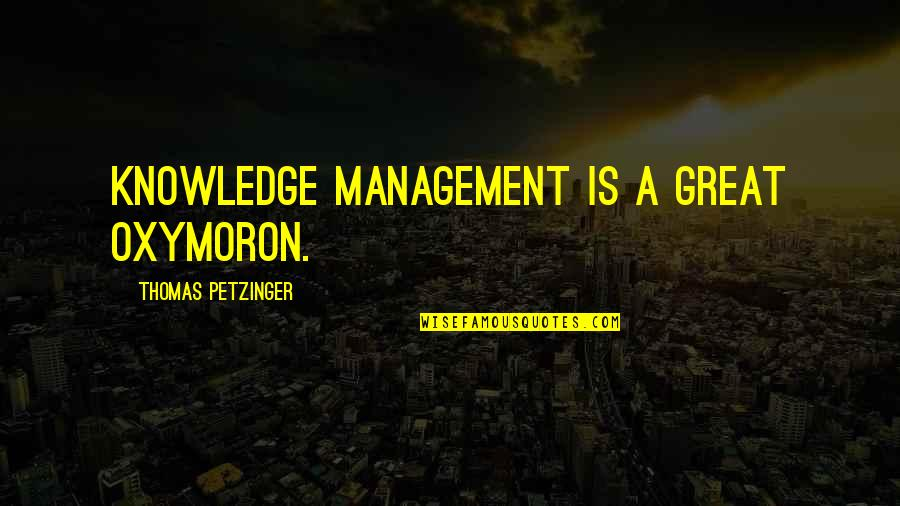 Solicitor Quotes By Thomas Petzinger: Knowledge management is a great oxymoron.