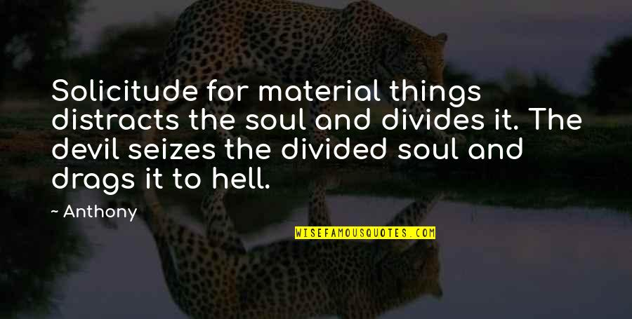 Solicitude Quotes By Anthony: Solicitude for material things distracts the soul and