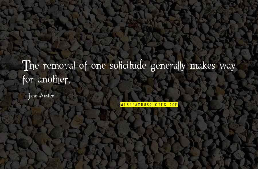 Solicitude Quotes By Jane Austen: The removal of one solicitude generally makes way