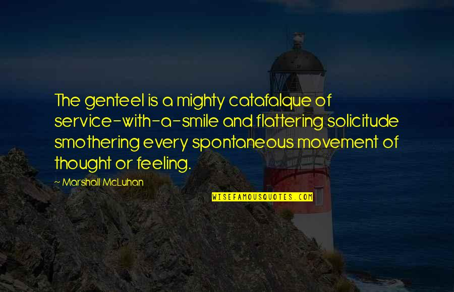 Solicitude Quotes By Marshall McLuhan: The genteel is a mighty catafalque of service-with-a-smile