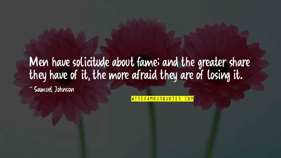 Solicitude Quotes By Samuel Johnson: Men have solicitude about fame; and the greater