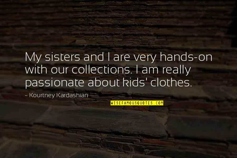 Solitude In 100 Years Of Solitude Quotes By Kourtney Kardashian: My sisters and I are very hands-on with