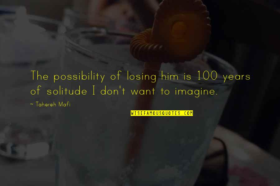 Solitude In 100 Years Of Solitude Quotes By Tahereh Mafi: The possibility of losing him is 100 years