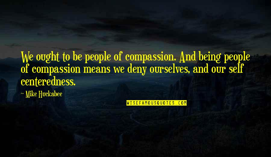 Solomon Akhtar Quotes By Mike Huckabee: We ought to be people of compassion. And