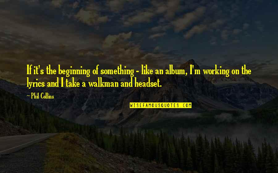 Solomon Akhtar Quotes By Phil Collins: If it's the beginning of something - like