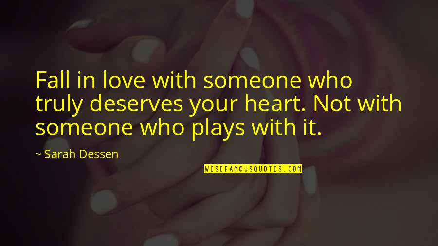 Solomon Akhtar Quotes By Sarah Dessen: Fall in love with someone who truly deserves