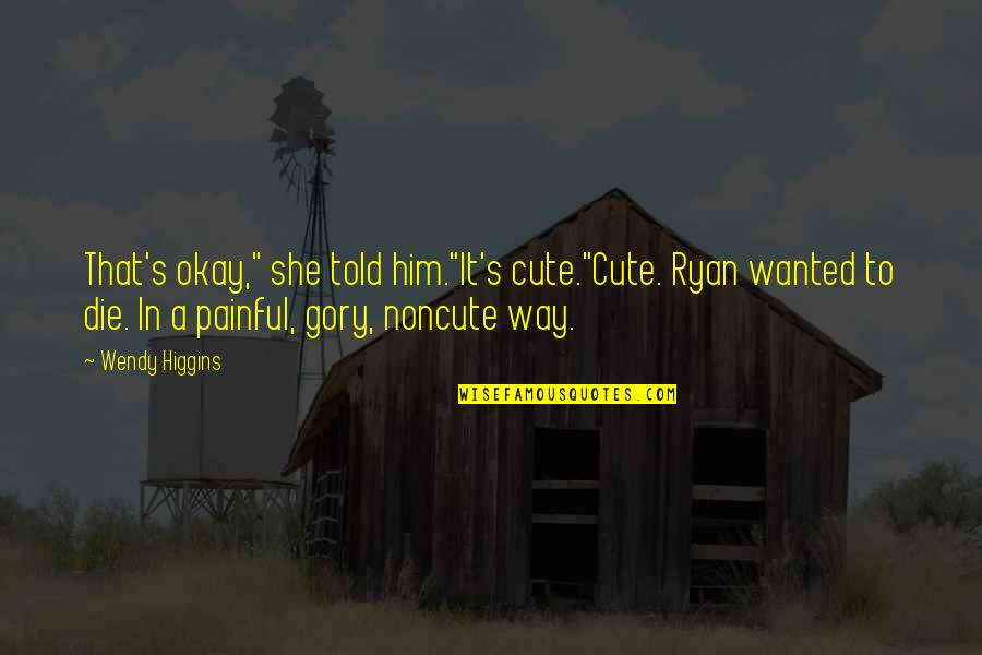 "Solomon Akhtar Quotes By Wendy Higgins: That's okay,"" she told him.""It's cute.""Cute. Ryan wanted"
