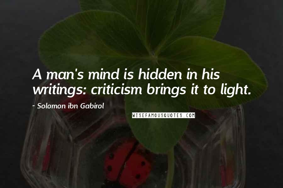 Solomon Ibn Gabirol quotes: A man's mind is hidden in his writings: criticism brings it to light.