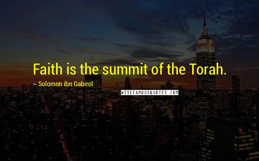Solomon Ibn Gabirol quotes: Faith is the summit of the Torah.