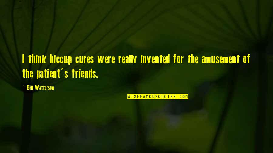 Solon Of Athens Quotes By Bill Watterson: I think hiccup cures were really invented for