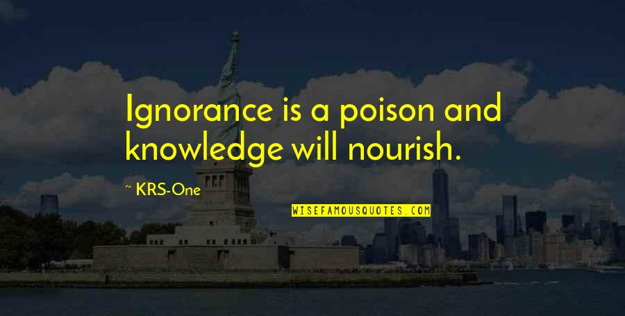 Solon Of Athens Quotes By KRS-One: Ignorance is a poison and knowledge will nourish.