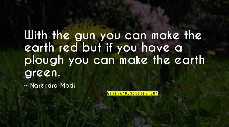 Solon Of Athens Quotes By Narendra Modi: With the gun you can make the earth