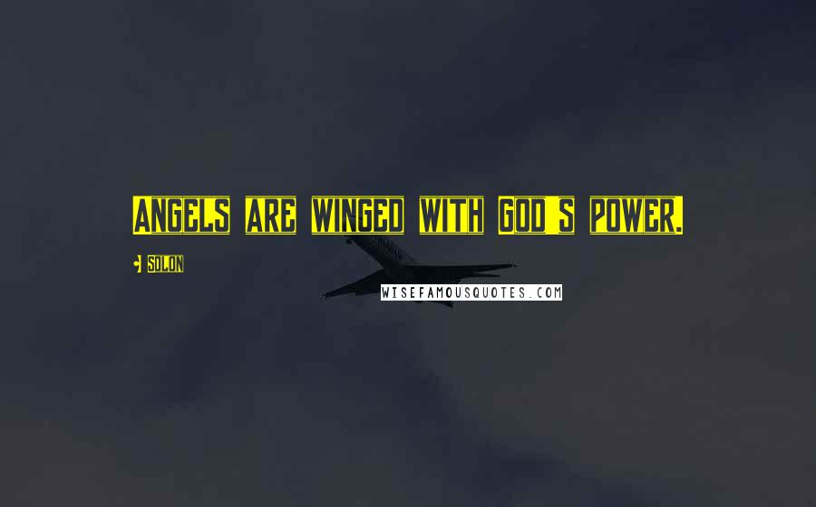 Solon quotes: Angels are winged with God's power.