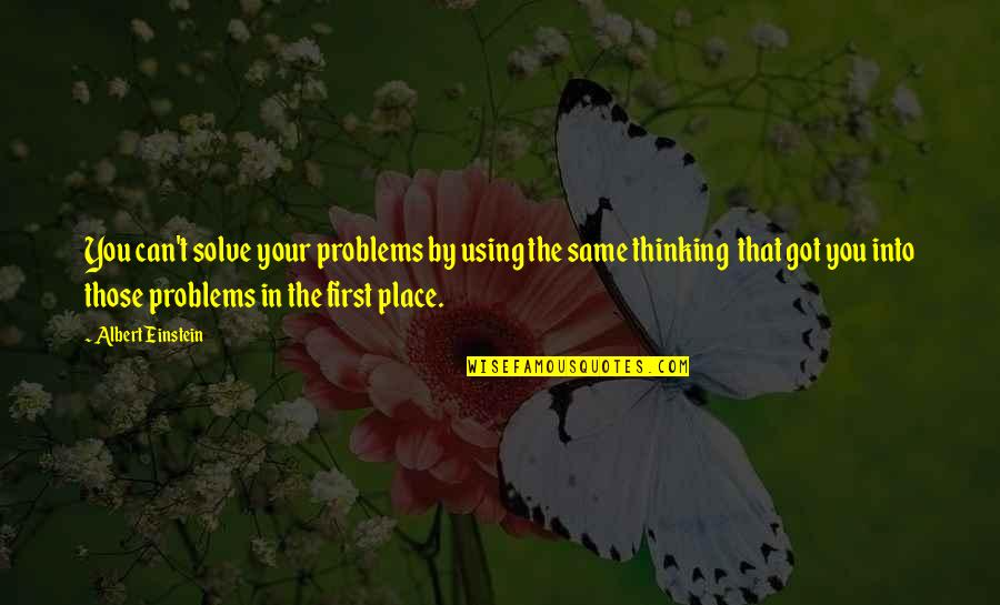 Solve Your Problems Quotes By Albert Einstein: You can't solve your problems by using the