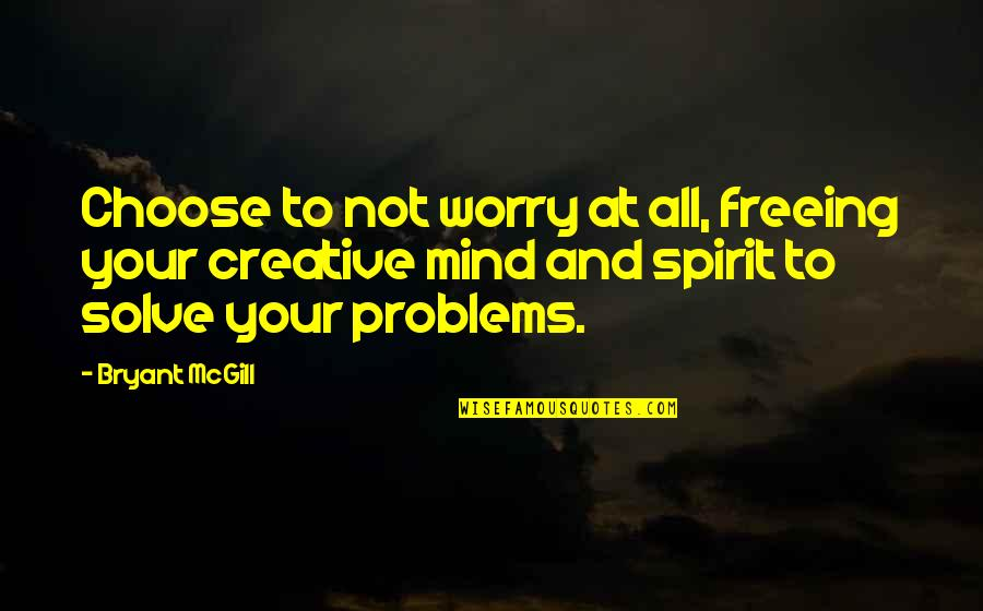 Solve Your Problems Quotes By Bryant McGill: Choose to not worry at all, freeing your