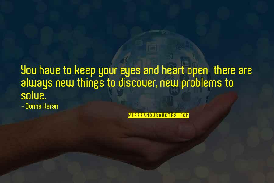 Solve Your Problems Quotes By Donna Karan: You have to keep your eyes and heart