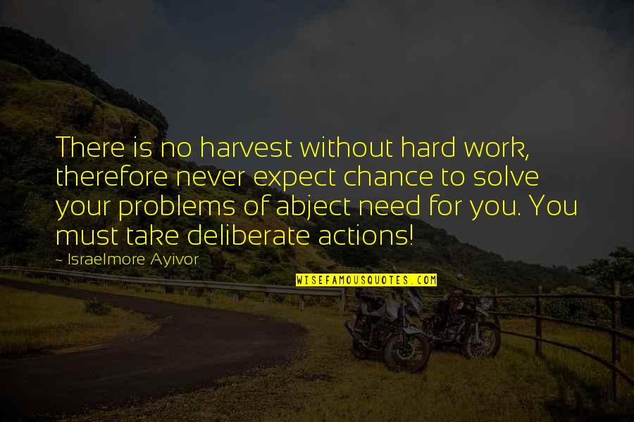 Solve Your Problems Quotes By Israelmore Ayivor: There is no harvest without hard work, therefore