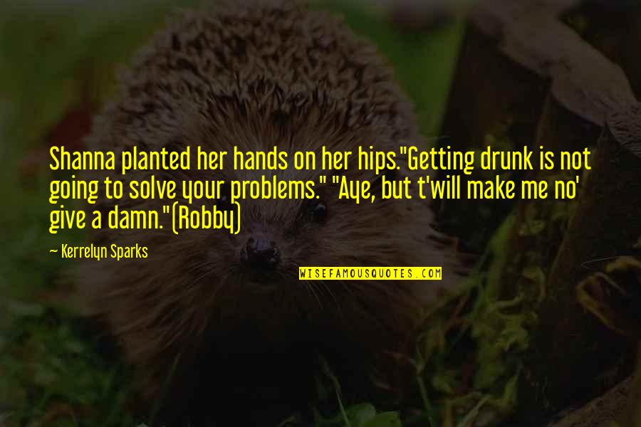 "Solve Your Problems Quotes By Kerrelyn Sparks: Shanna planted her hands on her hips.""Getting drunk"