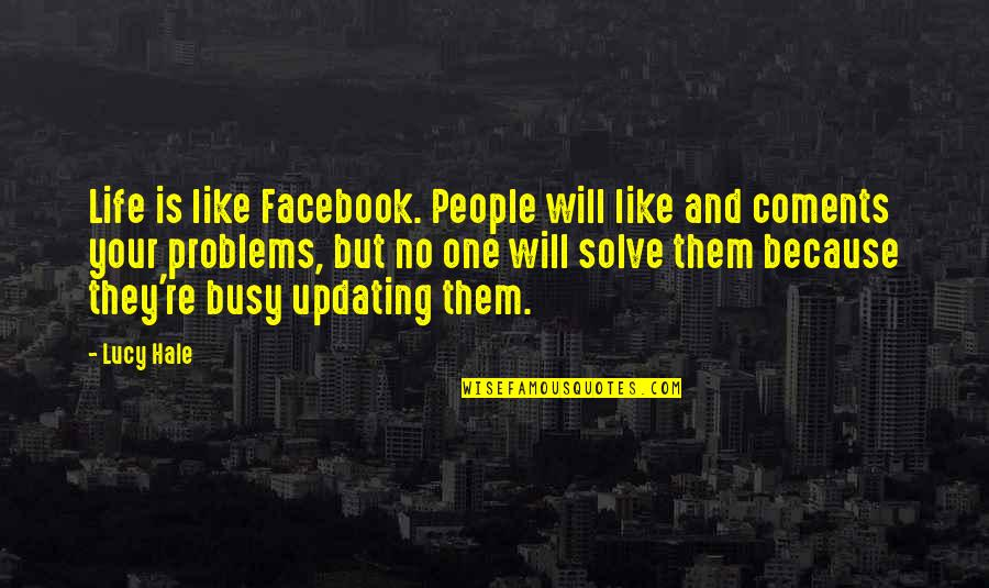 Solve Your Problems Quotes By Lucy Hale: Life is like Facebook. People will like and