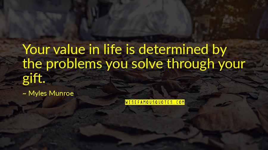 Solve Your Problems Quotes By Myles Munroe: Your value in life is determined by the