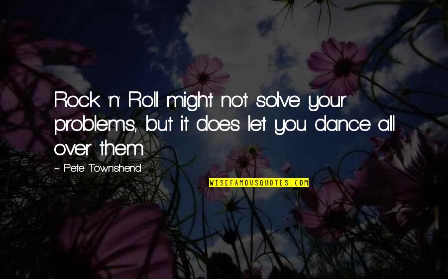Solve Your Problems Quotes By Pete Townshend: Rock 'n' Roll might not solve your problems,