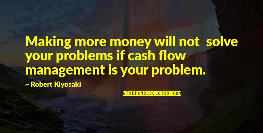 Solve Your Problems Quotes By Robert Kiyosaki: Making more money will not solve your problems