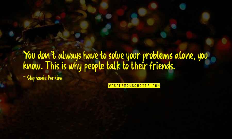 Solve Your Problems Quotes By Stephanie Perkins: You don't always have to solve your problems