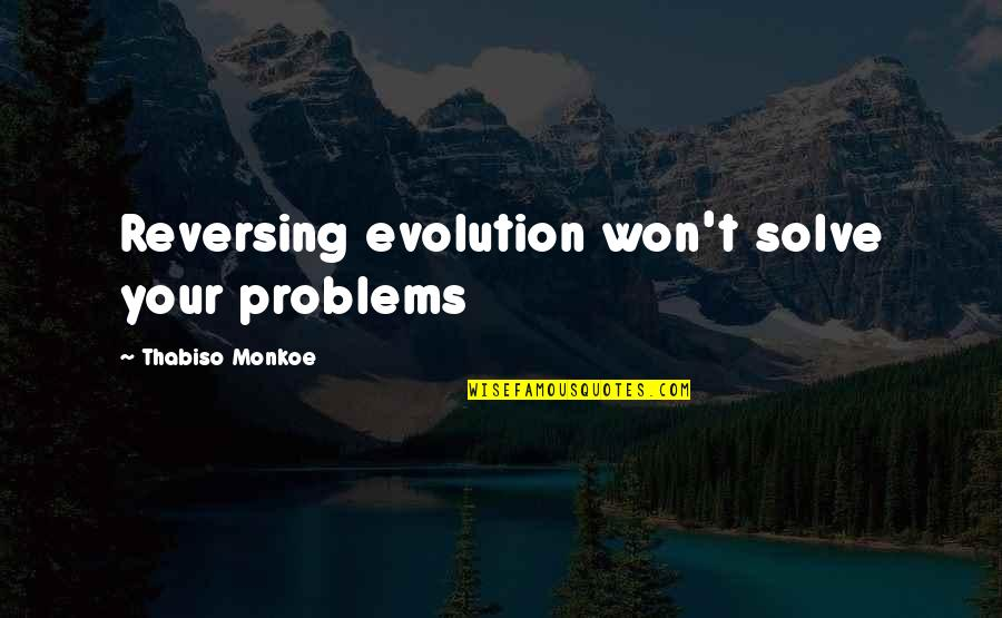 Solve Your Problems Quotes By Thabiso Monkoe: Reversing evolution won't solve your problems