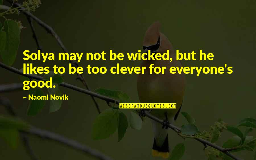 Solya Quotes By Naomi Novik: Solya may not be wicked, but he likes