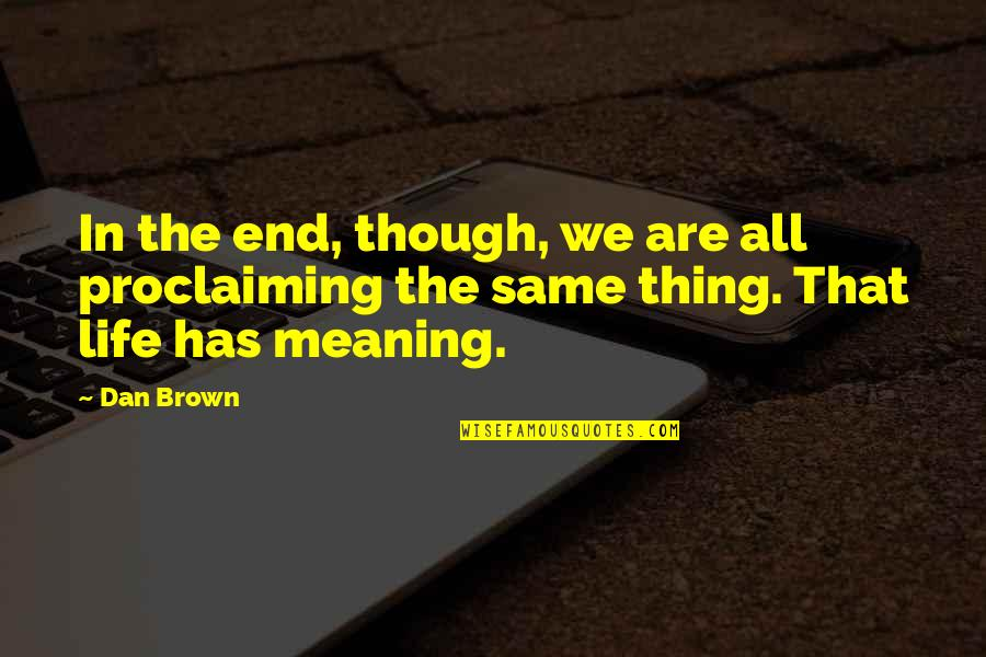 Somat Quotes By Dan Brown: In the end, though, we are all proclaiming
