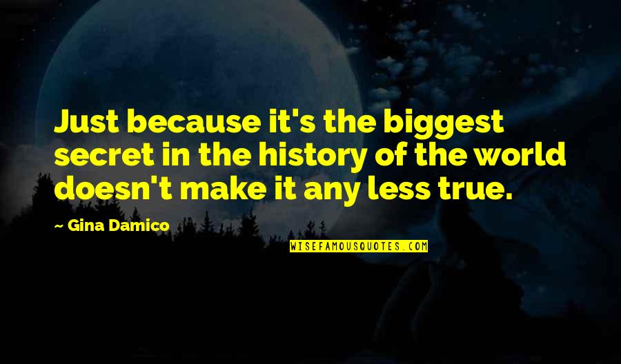 Somat Quotes By Gina Damico: Just because it's the biggest secret in the
