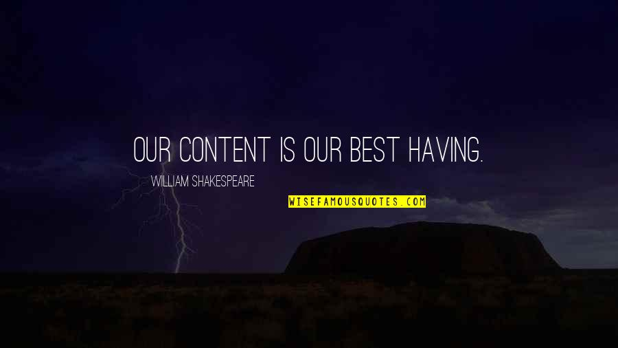 Somat Quotes By William Shakespeare: Our content Is our best having.