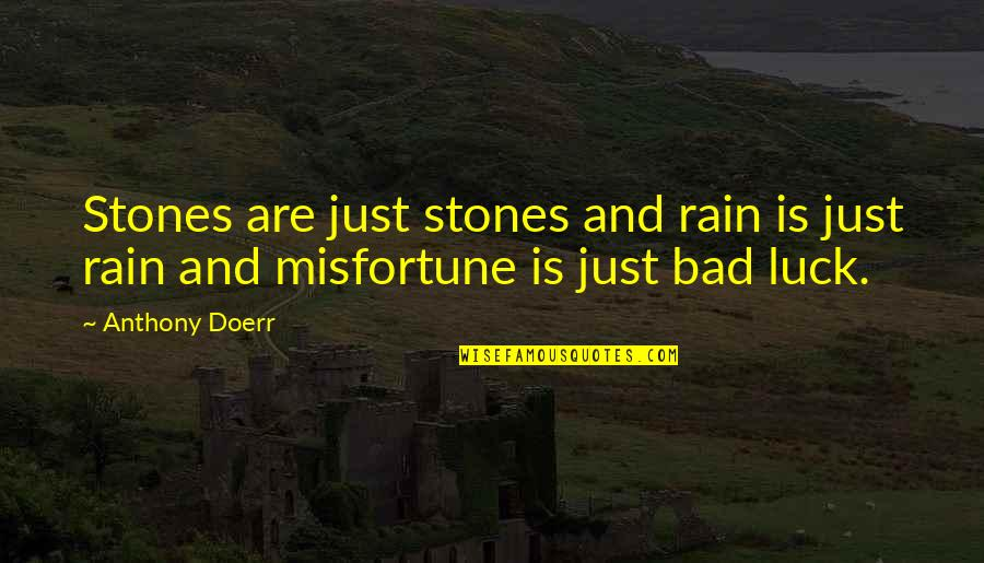 Some Bad Luck Quotes By Anthony Doerr: Stones are just stones and rain is just